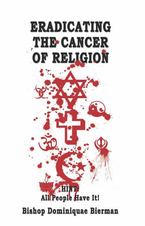 Erradicating the Cancer of Religion